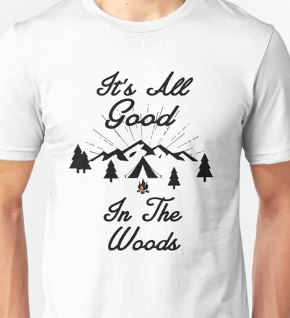 HAPPY CAMPER ITS ALL GOOD IN THE WOODS CAMPING HIKING TENT Unisex T-Shirt