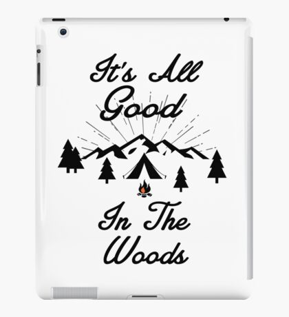 HAPPY CAMPER ITS ALL GOOD IN THE WOODS CAMPING HIKING TENT iPad Case/Skin