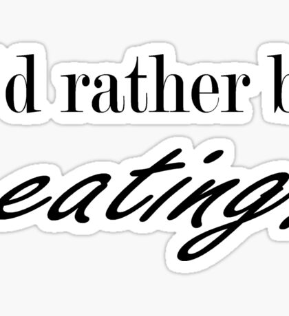 I'd rather be eating sticker Sticker
