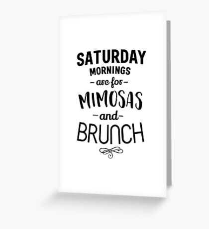 Saturday Mornings are for Mimosas and Brunch Greeting Card