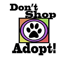 DON'T SHOP....ADOPT! Photographic Print