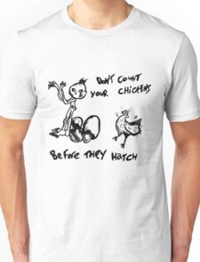 Don't count your chickens before they hatch Unisex T-Shirt