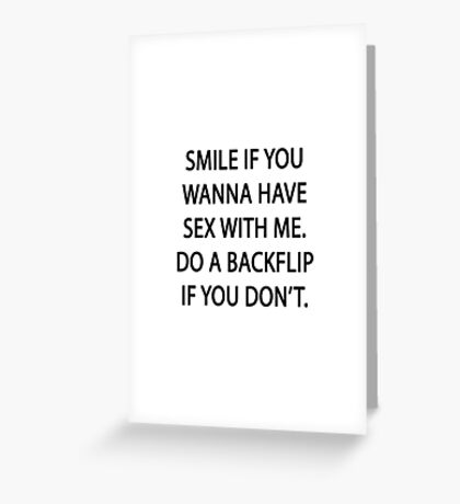 Smile if you wanna have sex with me Greeting Card