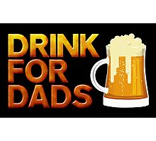 Drink For Dads Photographic Print