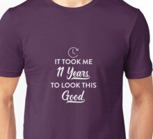 Took 11 Years Look This Good Unisex T-Shirt