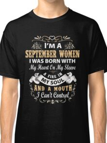 I am a September Women I was born with my heart on my sleeve Classic T-Shirt