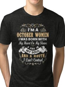 I am a October Women I was born with my heart on my sleeve Tri-blend T-Shirt