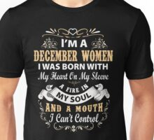 I am a December Women I was born with my heart on my sleeve Unisex T-Shirt