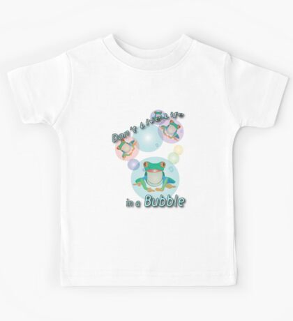 Don't Live Life in a Bubble Kids Tee