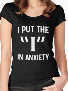 """I put the """"I"""" in anxiety Women's Fitted Scoop T-Shirt"""