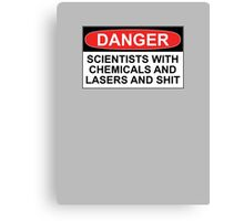 Danger: Scientists With Chemicals and Lasers and Shit Canvas Print