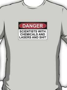 Danger: Scientists With Chemicals and Lasers and Shit T-Shirt