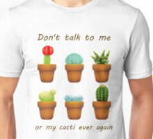 don't talk to my cacti Unisex T-Shirt