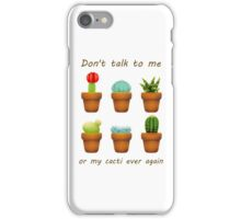 don't talk to my cacti iPhone Case/Skin