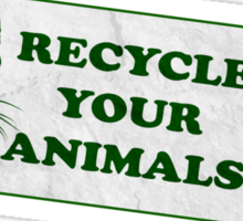 Please recycle your animals Sticker