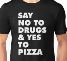 SAY NO TO DRUGS & YES TO PIZZA Unisex T-Shirt