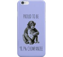 PROUD TO BE 98.7% CHIMPANZEE iPhone Case/Skin