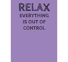 RELAX.. EVERYTHING IS OUT OF CONTROL Photographic Print