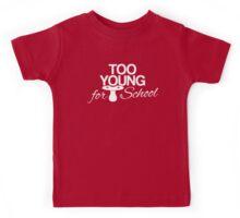 Baby too young for school Kids Tee