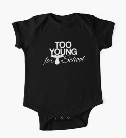 Baby too young for school One Piece - Short Sleeve