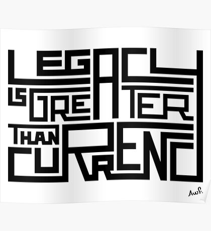 Legacy is greater than curency (black) Poster