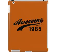 AWESOME VINTAGE SINCE 1985 AGED TO PERFECTION iPad Case/Skin