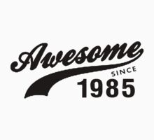 AWESOME VINTAGE SINCE 1985 AGED TO PERFECTION by awesomegift