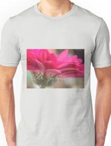 Be You (tiful) Beautiful Be You flower inspiration Unisex T-Shirt