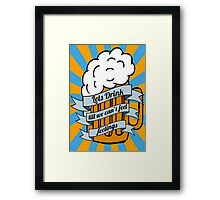 Lets drink till we can't feel feelings Framed Print