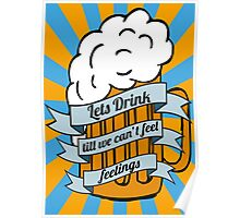 Lets drink till we can't feel feelings Poster