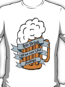 Lets drink till we can't feel feelings T-Shirt