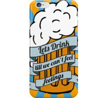 Lets drink till we can't feel feelings iPhone Case/Skin
