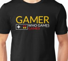 GAMER WHO GAMES GAMES Unisex T-Shirt