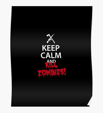Keep Calm and KILL ZOMBIES! Poster
