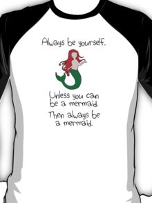 Always be yourself, unless you can be a mermaid T-Shirt