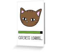 Cuteness loading... Greeting Card