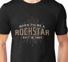Born to be a rock star! Get rock n roll! Unisex T-Shirt