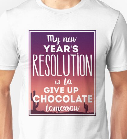 My New Year Resolution Is To Give Up Chocolate Tomorrow  Unisex T-Shirt