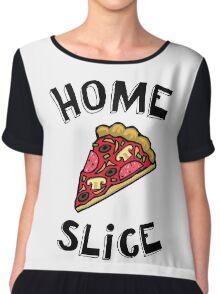 Home Slice (pizza) Funny Quote Chiffon Top
