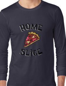 Home Slice (pizza) Funny Quote Long Sleeve T-Shirt