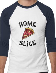 Home Slice (pizza) Funny Quote Men's Baseball ¾ T-Shirt