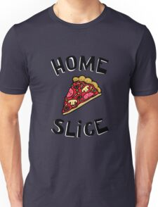 Home Slice (pizza) Funny Quote Unisex T-Shirt