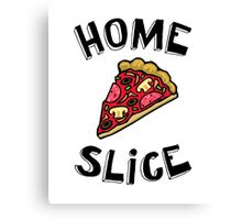 Home Slice (pizza) Funny Quote Canvas Print