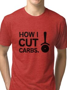 How I cut carbs. Funny quote with pizza slicer / cutter Tri-blend T-Shirt