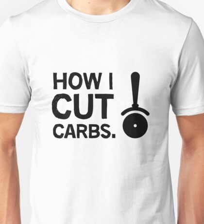 How I cut carbs. Funny quote with pizza slicer / cutter Unisex T-Shirt