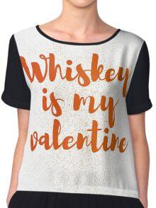 Whiskey Is My Valentine Chiffon Top