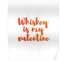 Whiskey Is My Valentine Poster