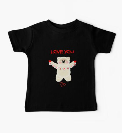 Cute Valentine Themed I Love You This Much Teddy Bear  Baby Tee