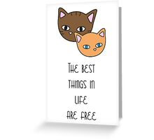 The best things in life are free Greeting Card