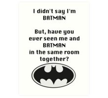 I didn't say I was Batman... Art Print